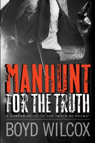 Manhunt for the Truth: Companion to - If the Truth Be Known: Boyd Wilcox