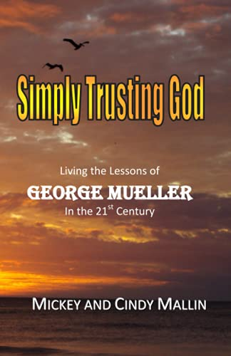 9780615909066: Simply Trusting God: Living the Lessons of George Mueller in the 21st Century