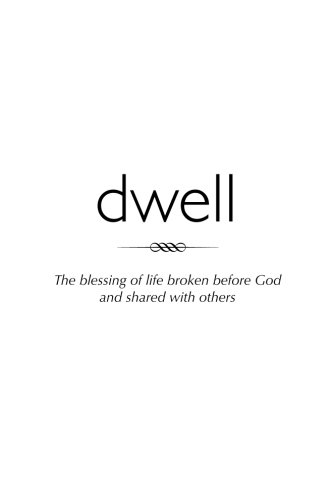 9780615910253: Dwell: The blessing of life broken before God and shared with others