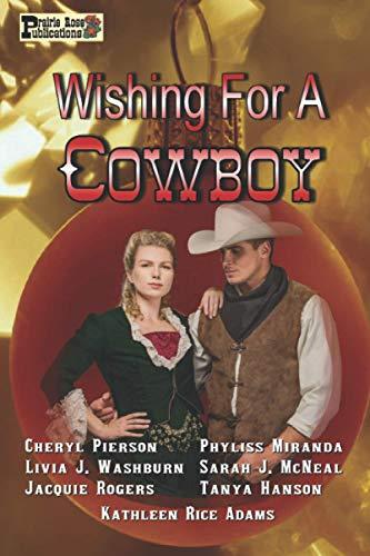Wishing for a Cowboy: Pierson, Cheryl; Miranda, Phyliss; Mcneal, Sarah J.; Adams, Kathleen Rice; ...