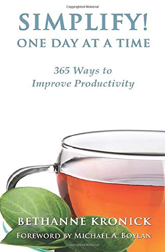 Simplify One Day at a Time 365 Ways to Improve Productivity: Bethanne Kronick