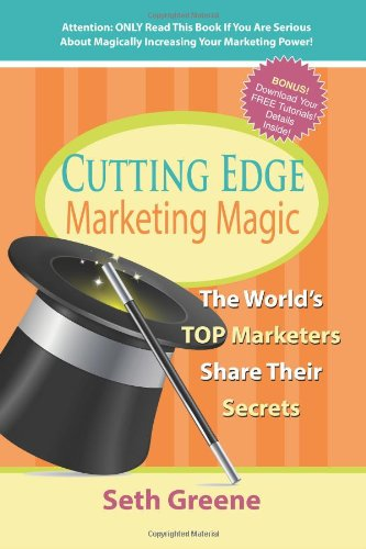 Cutting Edge Marketing Magic: The World's Top Marketers Share Their Secrets (The Ultimate ...
