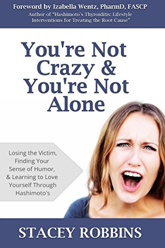 9780615912769: You're Not Crazy And You're Not Alone: Losing the Victim, Finding Your Sense of Humor, and Learning to Love Yourself Through Hashimoto's