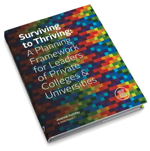9780615912912: Surviving to Thriving: A Planning Framework for Leaders of Private Colleges & Universities