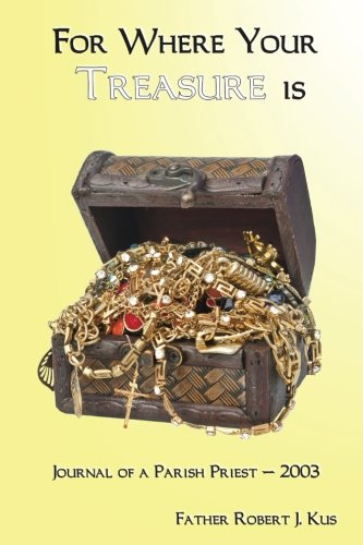 9780615913605: For Where Your Treasure is: Journal of a Parish Priest - 2003