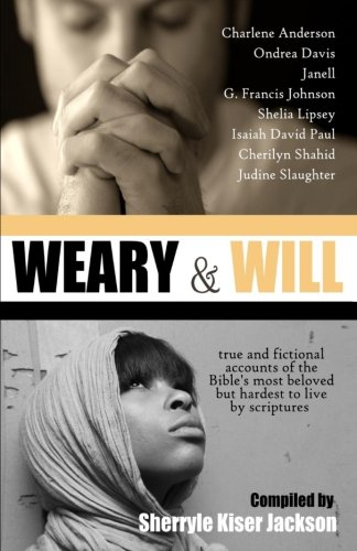 Weary and Will: True and Fictional Accounts of the Bible's Most Beloved but Hardest to Live by...