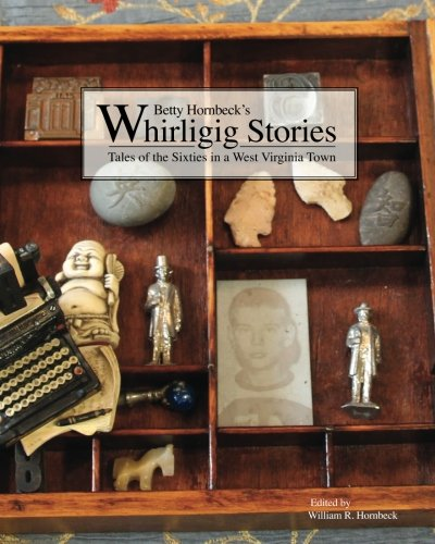 9780615915500: Whirligig Stories: Tales of the Sixties in a West Virginia Town