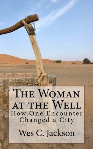 9780615915791: The Woman at the Well: How One Encounter Changed a City