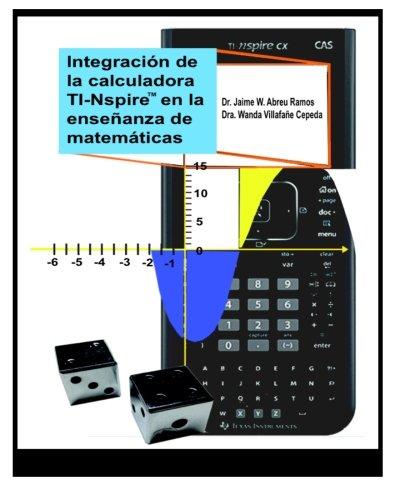 9780615916729: Integración de la calculadora TI-Nspire en la enseñanza de matemáticas: Actividades para nivel intermedio y superior (Spanish Edition)