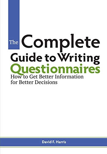 9780615917672: The Complete Guide to Writing Questionnaires: How to Get Better Information for Better Decisions