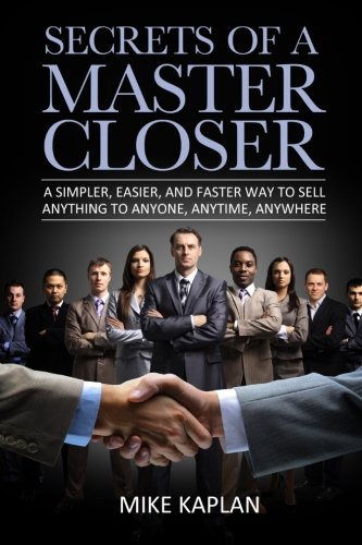 9780615917825: Secrets of a Master Closer: A Simpler, Easier, And Faster Way To Sell Anything To Anyone, Anytime, Anywhere