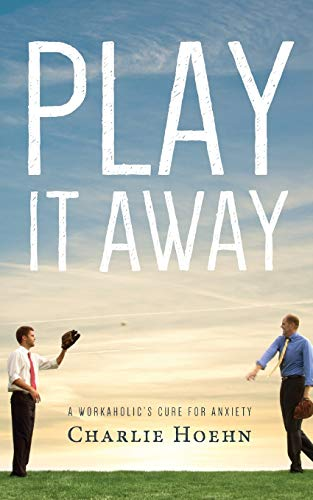 9780615918174: Play It Away: A Workaholic's Cure for Anxiety