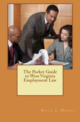 The Pocket Guide to West Virginia Employment Law: Brian J. Moore