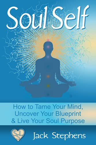 9780615919331: Soul Self: How to Tame Your Mind, Uncover Your Blueprint, and Live Your Soul Purpose: 1