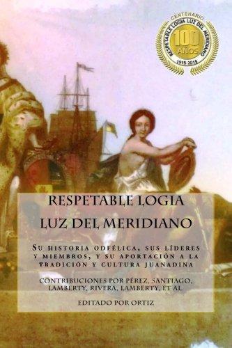 9780615920399: Respetable Logia Luz del Meridiano: En su centenario 1915 - 2015 (Odfelos Puertorriqueños) (Volume 1) (Spanish Edition)