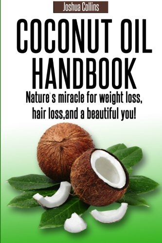 Coconut Oil Handbook: Nature's miracle for weight: Collins, Joshua
