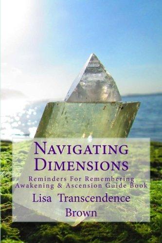 9780615921051: Navigating Dimensions: Reminders for Remembering: Awakening & Ascension Guide Book