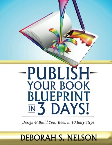 Publish Your Book Blueprint in 3 Days: Design & Build Your Book in 10 Easy Steps: Deborah S. ...
