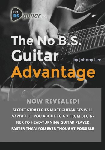 9780615921853: The No B.S. Guitar Advantage: Secret Strategies Most Guitarists Will Never Tell You About To Go From Beginner To Head-turning Guitar Player Faster Than You Ever Thought Possible
