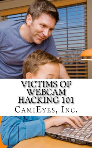 9780615923581: Victims of Webcam Hacking 101: What is Webcam Hacking?