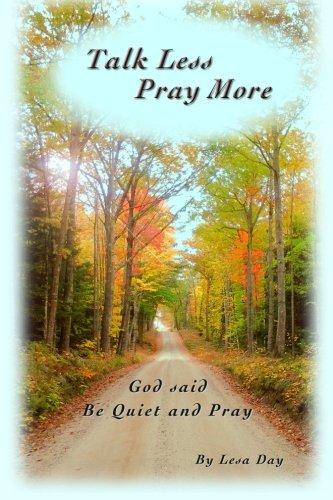 Talk Less Pray More God said, Be Quiet and Pray: Lesa Day