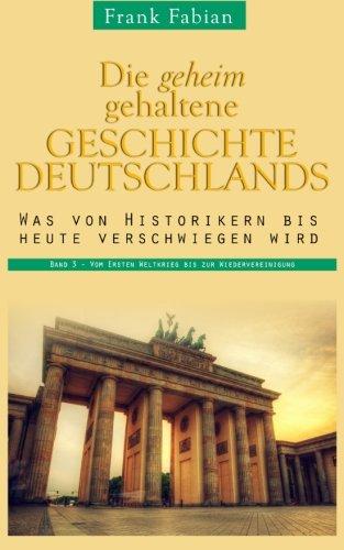 Die geheim gehaltene Geschichte Deutschlands: Band 3 - Vom Ersten Weltkrieg bis zur ...
