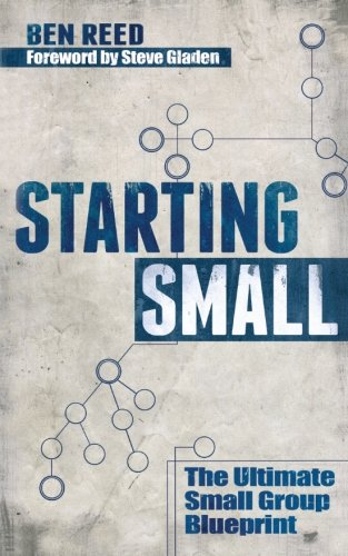 9780615924427: Starting Small: The Ultimate Small Group Blueprint