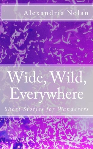 9780615924755: Wide, Wild, Everywhere: Short Stories for Wanderers
