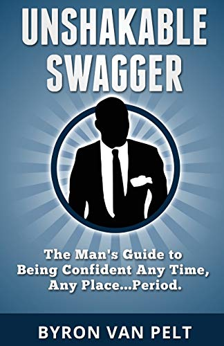 9780615925028: Unshakable Swagger: The Man's Guide to Being Confident Any Time, Any Place...Period
