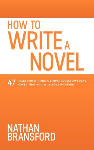 9780615925165: How to Write a Novel: 47 Rules for Writing a Stupendously Awesome Novel That You Will Love Forever