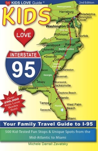 9780615926131: Kids Love I-95, 2nd Edition: Your Family Travel Guide to I-95. 500 Kid-Tested Fun Stops & Unique Spots from the Mid-Atlantic to Miami (Kids Love Travel Guides)