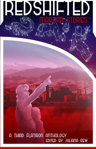 Redshifted: Martian Stories (Third Flatiron Anthologies) (Volume: Rew, Juliana; Bowden,