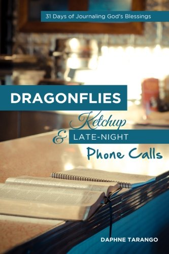 Dragonflies, Ketchup, and Late-Night Phone Calls 31 Days of Journaling Gods Blessings: Daphne E. ...