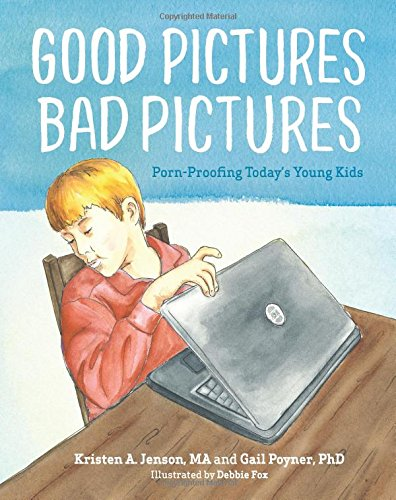 9780615927336: Good Pictures Bad Pictures: Porn-Proofing Today's Young Kids