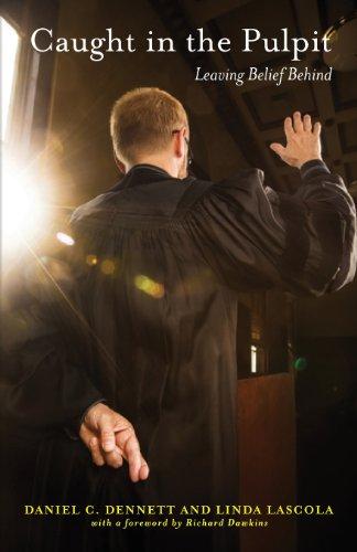 Caught in The Pulpit: Leaving Belief Behind: Dennett, Daniel C.; LaScola, Linda
