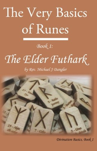 The Very Basics of Runes: Book 1: The Elder Futhark: Rev. Michael J Dangler