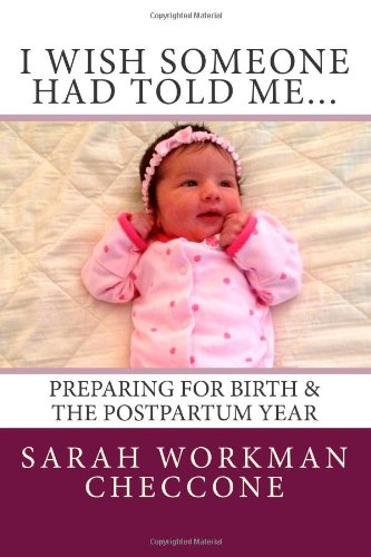 9780615929620: I Wish Someone Had Told Me...: Preparing for Birth and the Postpartum Year