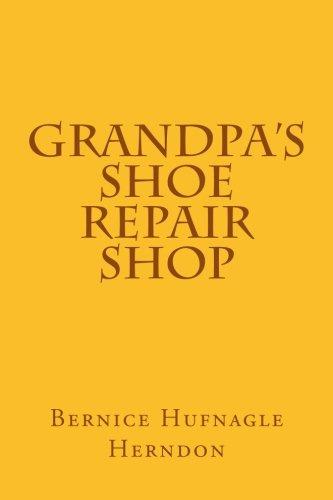 Grandpa's Shoe Repair Shop: Bernice Hufnagle Herndon