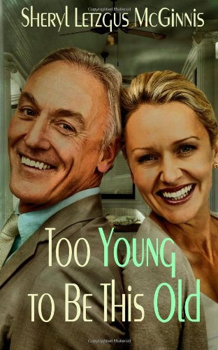 Too Young to be This Old Mature Anthology: Mrs. Sheryl Letzgus McGinnis