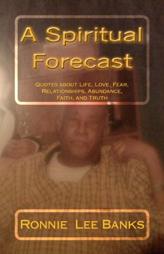 9780615930923: A Spiritual Forecast: Nothing Stays the Same- Quotes about Life, Love, Fear, Relationships, Abundance, Faith, and Truth