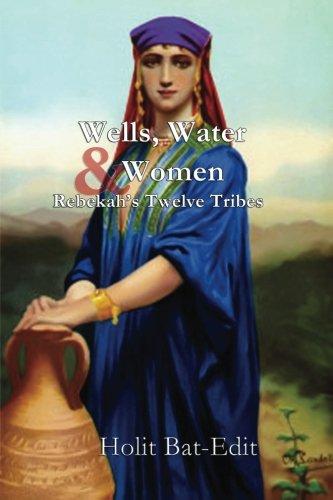 9780615931098: Wells, Water and Women: Rebekah's Twelve Tribes