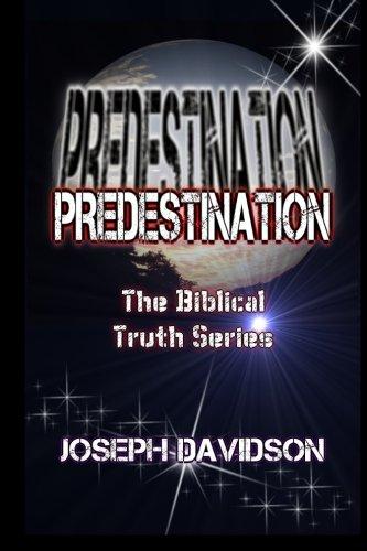 Predestination The Biblical Truth Series Volume 1: Joseph Davidson