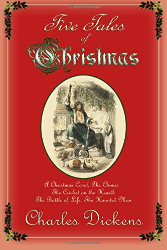 9780615931586: Five Tales of Christmas: A Christmas Carol, The Chimes, The Cricket on the Hearth, The Battle of Life, The Haunted Man