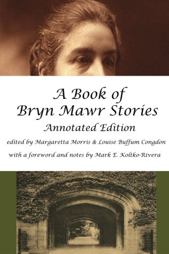 A Book of Bryn Mawr Stories: Annotated Edition: Margaretta Morris