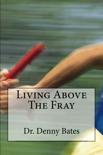 Living Above the Fray: Learning the Seven Healthy Leadership Principles That Will Shelter You from ...