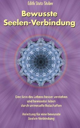 9780615932330: Bewusste Seelen-Verbindung: Den Sinn des Lebens besser verstehen und bewusster leben durch universelle Botschaften (German Edition)