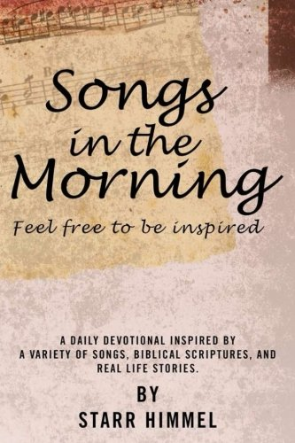 Songs in the Morning: A Daily Devotional: Starr R Himmel