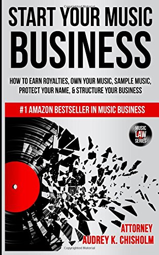 9780615933993: Start Your Music Business: How to Earn Royalties, Own Your Music, Sample Music, Protect Your Name & Structure Your Music Business (Music Law Series) (Volume 1)