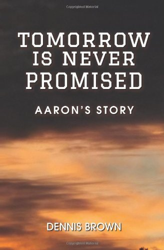 9780615935034: Tomorrow Is Never Promised: Aaron's Story