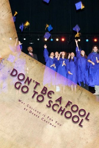 9780615935898: Don't Be A Fool Go To School: Why College is for you